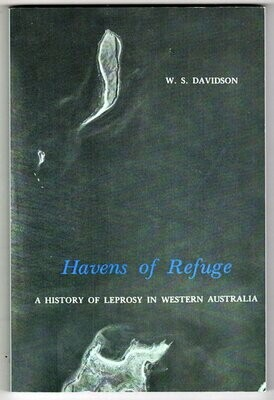 Havens of Refuge: A History of Leprosy in Western Australia by W S Davidson