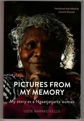 Pictures From My Memory: My Story as a Ngaatjatjarra Woman by Lizzie Marrkilyi Ellis