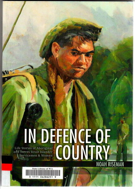 In Defence of Country: Life Stories of Aboriginal and Torres Strait Islander Servicemen and Women by Noah Riseman