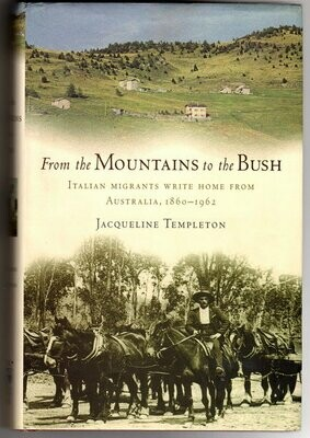 From the Mountains to the Bush: Italian Migrants Write Home from Australia 1860-1962 by ​Jacqueline Templeton​
