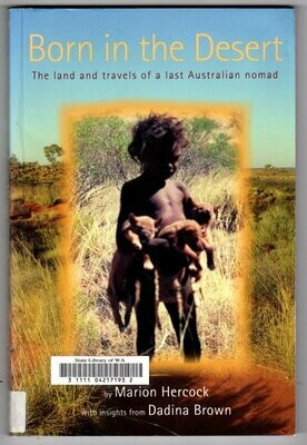 Born in the Desert: The Land and Travels of a Last Australian Nomad by Marion Hercock with Insights from Dadina Brown