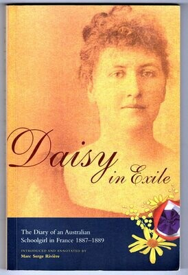 Daisy in Exile: The Diary of an Australian Schoolgirl in France 1887-1889 Introduced and Annotated by Marc Serge Riviere
