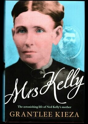 Mrs Kelly: The Astonishing Life of Ned Kelly's Mother by Grantlee Kieza
