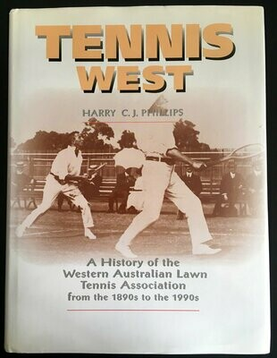 Tennis West: A History of the Western Australian Lawn Tennis Association from the 1890s to the 1990s by Harry C J Phillips