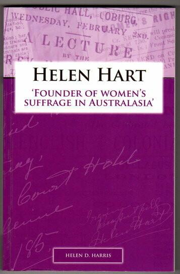 Helen Hart: Founder of Women's Suffrage in Australasia by Helen D Harris