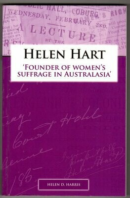 Helen Hart: Founder of Women's Suffrage in Australasia by Helen D Harris