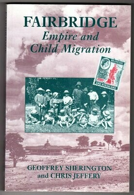Fairbridge: Empire and Child Migration by Geoffrey Sherington and Chris Jeffery