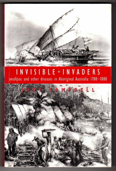 Invisible Invaders: Smallpox and Other Diseases in Aboriginal Australia 1780-1880 by Judy Campbell