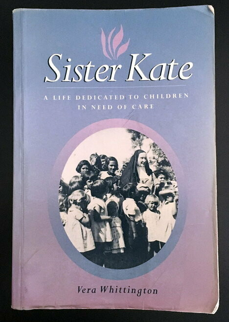 Sister Kate: A Life Dedicated to Children in Need of Care by Vera Whittington