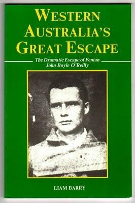 Western Australia's Great Escape: The Dramatic Escape of Fenian John Boyle O'Reilly by Liam Barry