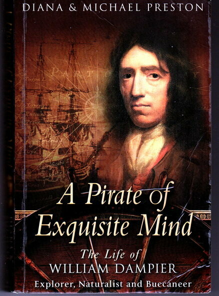 A Pirate of Exquisite Mind: The Life of William Dampier: Explorer, Naturalist, and Buccaneer by Diana Preston and Michael Preston
