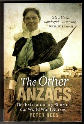 The Other Anzacs: The Extraordinary Story of our World War I Nurses [ANZAC Girls] by Peter Rees