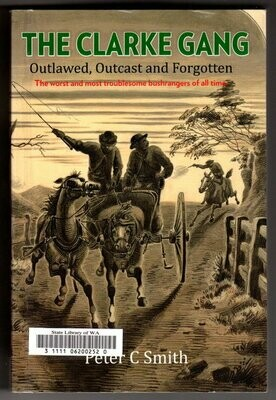 The Clarke Gang: Outlawed, Outcast & Forgotten by Peter C Smith