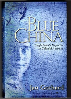 Blue China: Single Female Migration to Colonial Australia by Jan Gothard