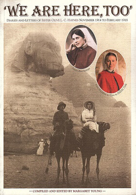 """""""We are Here, Too"""": The Diaries and Letters of Sister Olive L C Haynes, November 1914 to February 1918 compiled and edited by Margaret Young"""