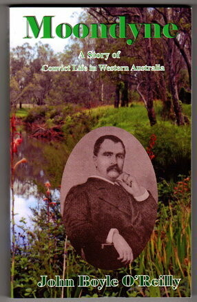 Moondyne: A Story of Convict Life in Western Australia by John Boyle O'Reilly with Introduction from Liam Barry