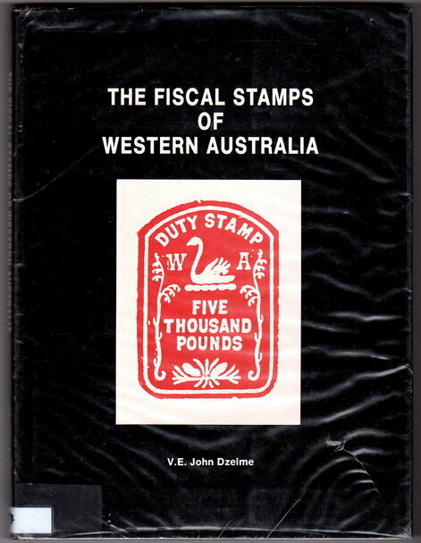 The Fiscal Stamps of Western Australia by V E John Dzelme