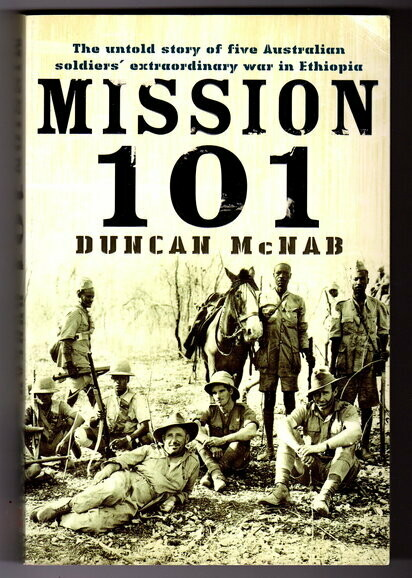 Mission 101: The Untold Story of Five Australian Soldiers' Extraordinary War in Ethiopia by Duncan McNab
