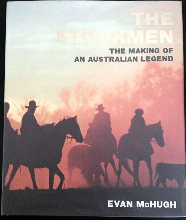 The Stockmen: The Making of an Australian Legend by Evan McHugh