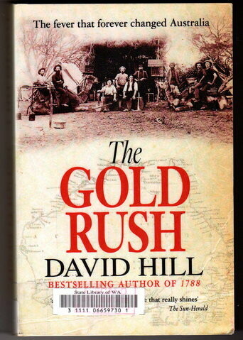 The Gold Rush: The Fever That Forever Changed Australia by David Hill