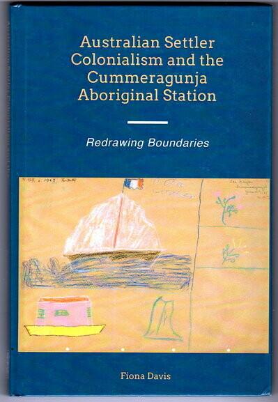 Australian Settler Colonialism and the Cummeragunja Aboriginal Station: Redrawing Boundaries by Fiona Davis