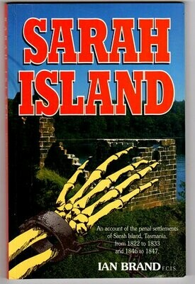 Sarah Island Penal Settlements: 1822 to 1833 and 1846 to 1847 by Ian Brand