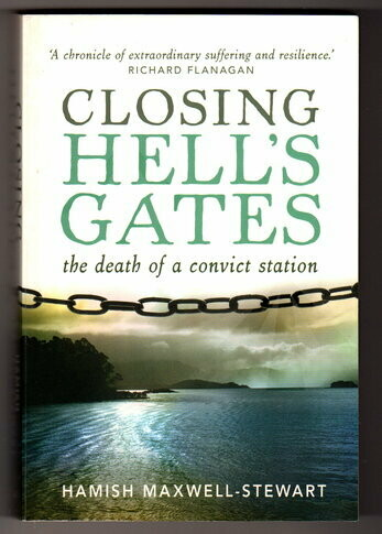 Closing Hell's Gates: The Life and Death of a Convict Station by Hamish Maxwell-Stewart