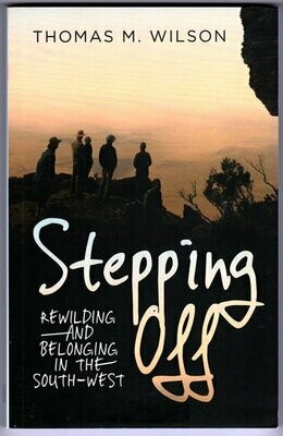 Stepping Off: Rewilding and Belonging in the South-West by Thomas M Wilson