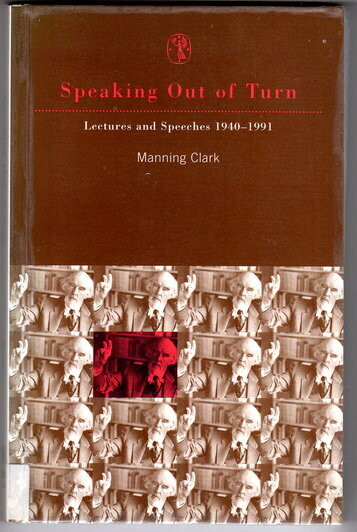 Speaking Out of Turn: Lectures and Speeches 1940-1991 by Manning Clark