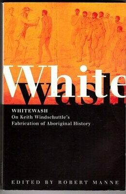 Whitewash: On Keith Windschuttle's Fabrication of Aboriginal History edited by Robert Manne
