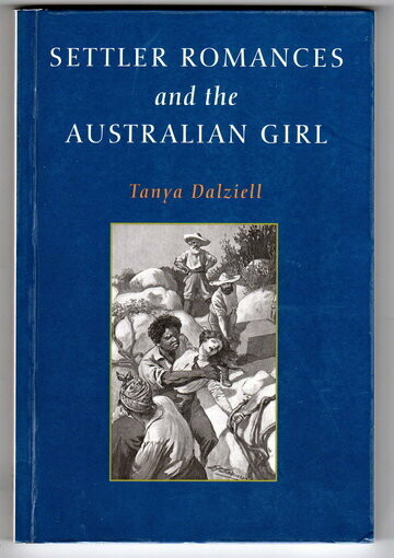 Settler Romances and the Australian Girl by Tanya Dalziel