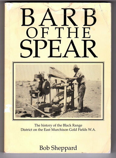 Barb of the Spear: The History of the Black Range District on the East Murchison Gold Fields [Goldfields] WA by Bob Sheppard