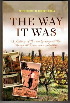 The Way it Was: A History of the Early Years of the Margaret River Wine Industry by Peter Forrestal and Ray Jordan