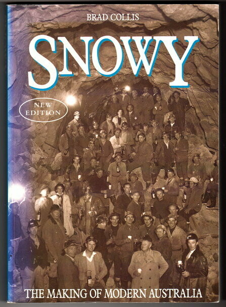 Snowy: The Making of Modern Australia: Revised Edition by Brad Collis