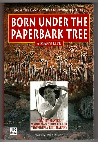 Born Under the Paperbark Tree: A Man's Life by Yidumduma Bill Harney and Jan Wositzky