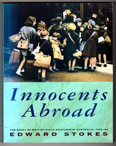 Innocents Abroad: The Story of British Child Evacuees in Australia, 1940-45 by Edward Stokes