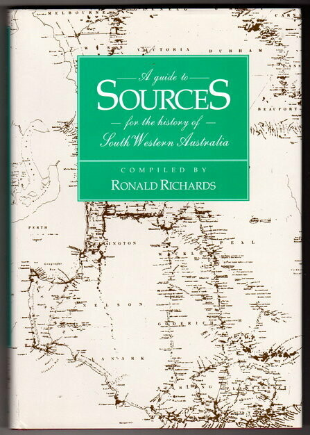 Guide to Sources for the History of South Western Australia compiled by Ronald Richards