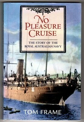 No Pleasure Cruise: The Story of the Royal Australian Navy by Tom Frame