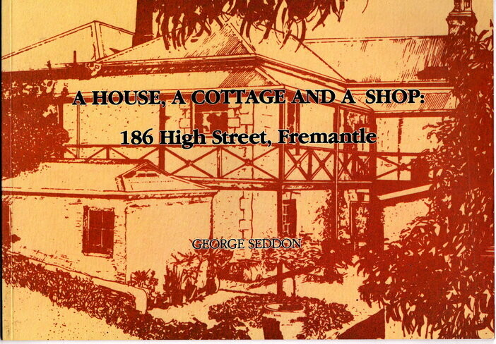 A House, a Cottage and a Shop: 186 High Street, Fremantle by George Seddon