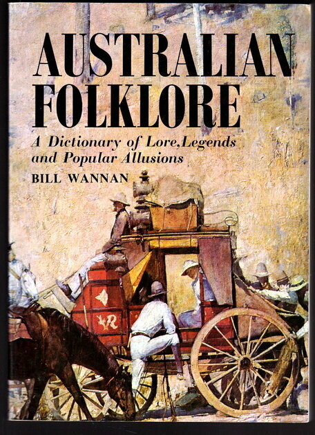 Australian Folklore: A Dictionary of Lore, Legends and Popular Allusions compiled by Bill Wannan
