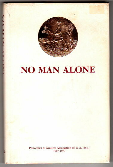 No Man Alone: The Pastoralists & Graziers Association of Western Australia (Inc) 1907-1979: Its Background and History by Neva Maisey