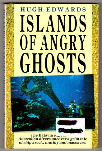 Islands of Angry Ghosts: The Story of the Batavia, Australia's Bloodiest Mutiny by Hugh Edwards