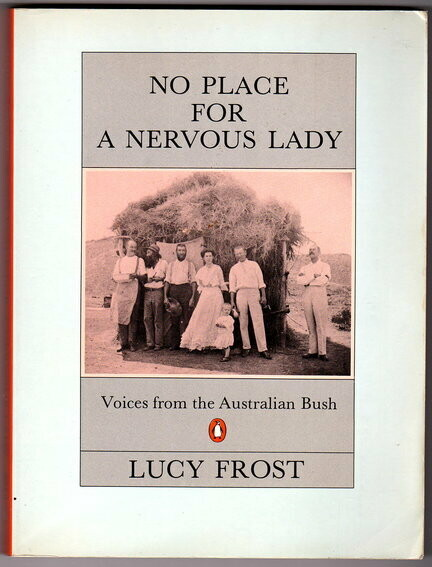 No Place for a Nervous Lady: Voices from the Australian Bush by Lucy Frost
