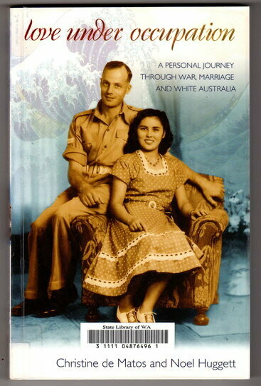 Love Under Occupation: A Personal Journey Through War, Marriage and White Australia by Christine de Matos and Noel Huggett