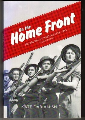 On the Home Front: Melbourne in Wartime: 1939-1945 by Kate Darian-Smith
