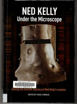 Ned Kelly: Under the Microscope edited by Craig Cormick