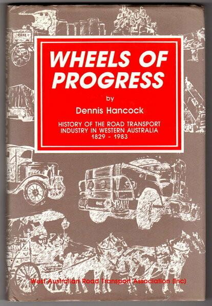 Wheels of Progress: History of the Road Transport Industry in Western Australia 1829-1983 by Dennis Hancock