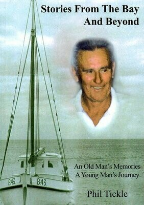 Stories From the Bay and Beyond: An Old Man's Memories, A Young Man's Journey by Phil Tickle