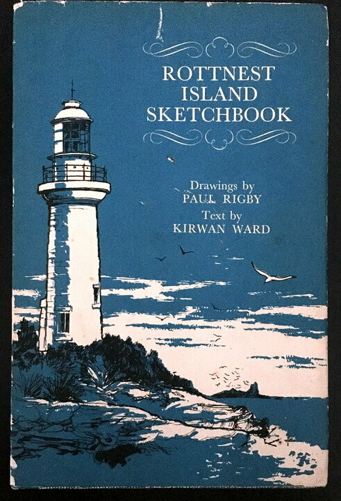 Rottnest Island Sketchbook by Kirwan Ward and Paul Rigby