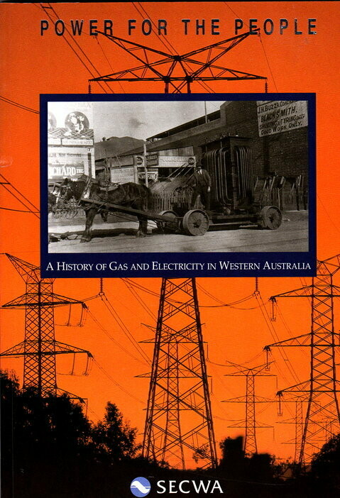 Power for the People: A History of Gas and Electricity in Western Australia by Louise Boylen and John McIlwraith